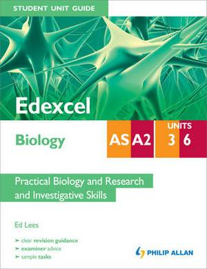 Edexcel AS/A2 Biology Student Unit Guide: Units 3 and 6 Practical Biology and Research and Investigative Skills