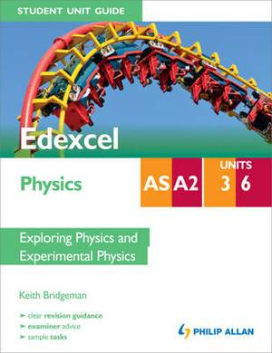Edexcel AS/A2 Physics Student Unit Guide: Units 3 and 6 Exploring Physics and Experimental Physics