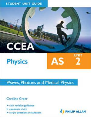 CCEA AS Physics Student Unit Guide: Unit 2 Waves, Photons and Medical Physics