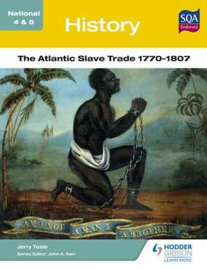 National 4 & 5 History: The Atlantic Slave Trade 1770-1807