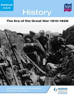 National 4 & 5 History: The Era of the Great War 1910-1928