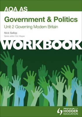 AQA AS Government & Politics Unit 2 Workbook: Governing Modern Britain: Unit 2: Workbook