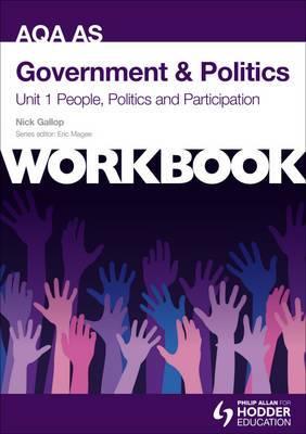 AQA AS Government & Politics Unit 1 Workbook: People, Politics and Participation: Unit 1: Workbook
