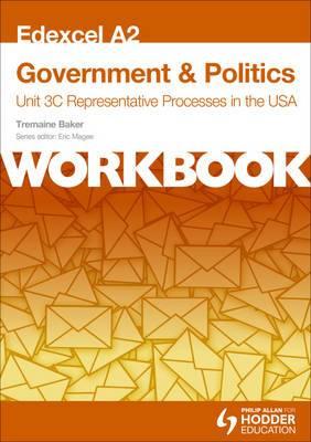 Edexcel A2 Government & Politics Unit 3C Workbook: Representative Processes in the USA: Unit 3C: Workbook