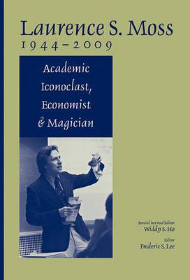 Laurence S. Moss 1944-2009: Academic Iconoclast, Economist and Magician