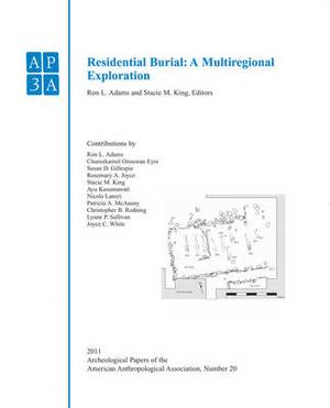 Archeological Papers of the American Anthropological Association: v. 20: Residential Burial Residential Burial