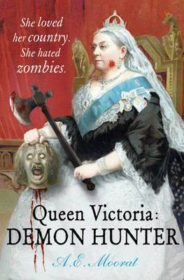 Queen Victoria: Demon Hunter: She Loved Her Country. She Hated Zombies.