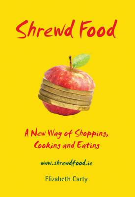 Shrewd Food: A New Way of Shopping, Cooking and Eating