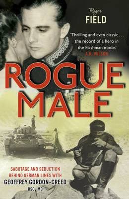 Rogue Male: Sabotage and seduction behind German lines with Geoffrey Gordon-Creed, DSO, MC