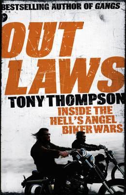 Outlaws: Inside the Hell's Angel Biker Wars: Inside the Violent World of Biker Gangs