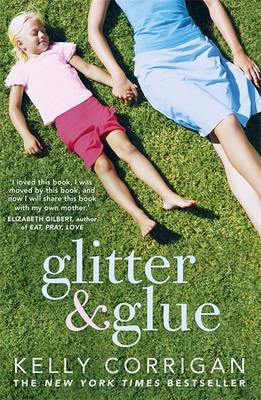 Glitter and Glue: A Compelling Memoir About One Woman's Discovery of the True Meaning of Motherhood