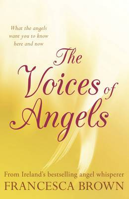 The Voices of Angels: Inspirational Stories and Divine Messages from Ireland's Angel Whisperer