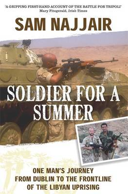 A Soldier for a Summer: One Man's Journey from Dublin to the Frontline of the Libyan Uprising