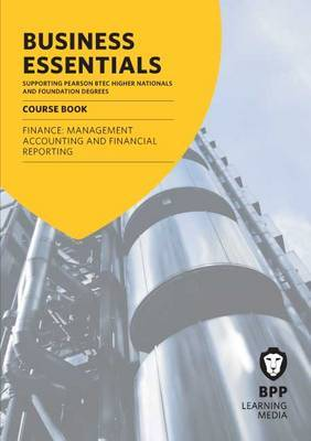 Business Essentials Finance: Management Accounting and Financial Reporting: Study Text
