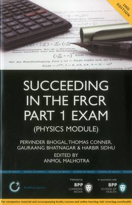 Succeeding in the FRCR Part 1 Exam (Physics Module): Study Text