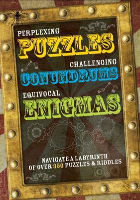 Perplexing Puzzles, Cryptic Challenges and Remarkable Riddles: Navigate a Labyrinth of 300 Puzzles & Riddles