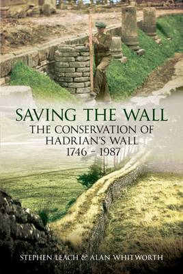 Saving the Wall: The Conservation of Hadrian's Wall 1746 - 1987