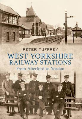 West Yorkshire Railway Stations: From Aberford to Yeadon