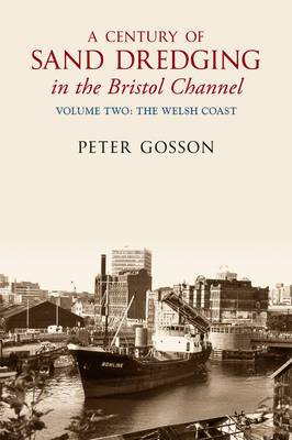 A Century of Sand Dredging in the Bristol Channel: Volume Two: The Welsh Coast