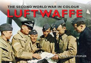 The Luftwaffe the Second World War in Colour