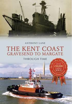 Kent Coast Gravesend to Margate Through Time