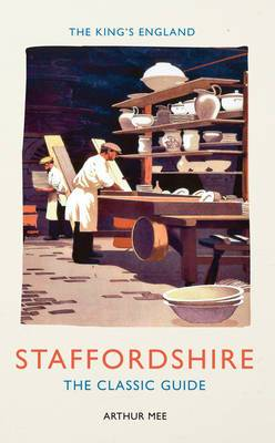 The King's England Staffordshire: The Classic Guide