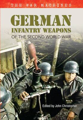 German Infantry Weapons of the Second World War: The War Machines: volume 2