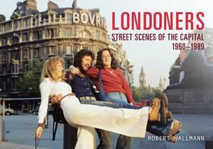 Londoners: Street Scenes of the Capital 1960-1989