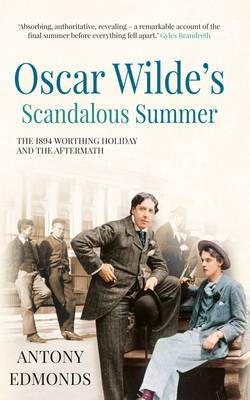 Oscar Wilde's Scandalous Summer: The 1894 Worthing Holiday and the Aftermath