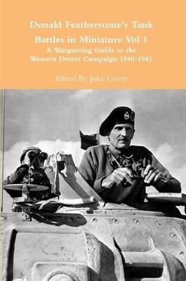 Donald Featherstone's Tank Battles in Miniature Vol 1 a Wargaming Guide to the Western Desert Campaign 1940-1942
