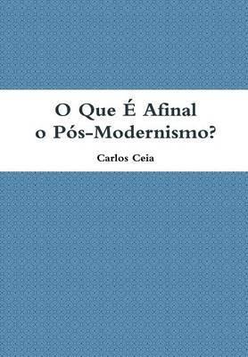 O Que E Afinal O Pos-Modernismo?
