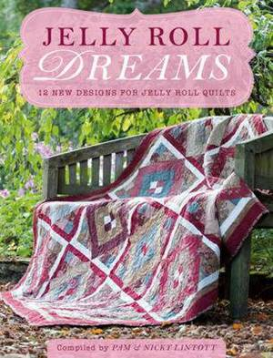 Jelly Roll Dreams: New Inspirations for Jelly Roll Quilts