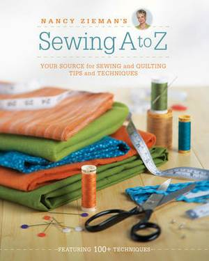 Sewing A - Z: Your Source for Sewing and Quilting Tips and Techniques