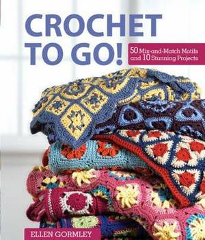 Crochet to Go!: 50 Mix-and-Match Motifs for Modern Throws