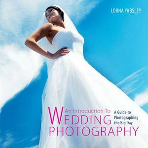 An Introduction to Wedding Photography: A Guide to Photographing the Big Day