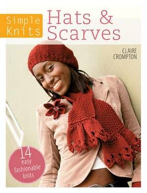 Simple Knits: Hats & Scarves: 14 Easy Fashionable Knits