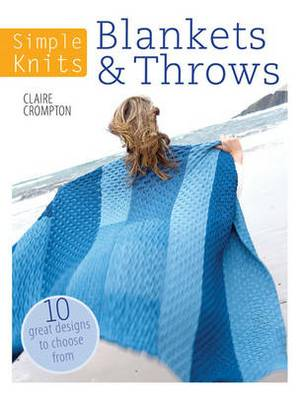 Simple Knits: Blankets & Throws: 10 Great Designs to Choose from