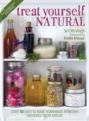 Treat Yourself Natural: Over 50 Easy-to-Make Homemade Remedies Gathered from Nature