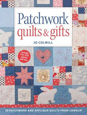 Patchwork Quilts & Gifts: 20 patchwork and applique quilts from Cowslip