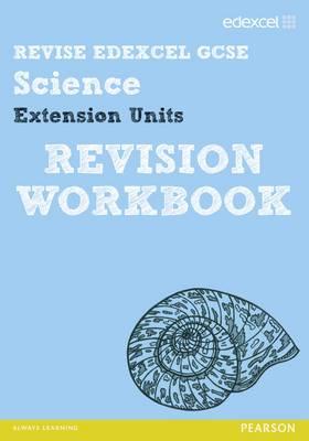 REVISE Edexcel: Edexcel GCSE Science Extension Units Revision Workbook