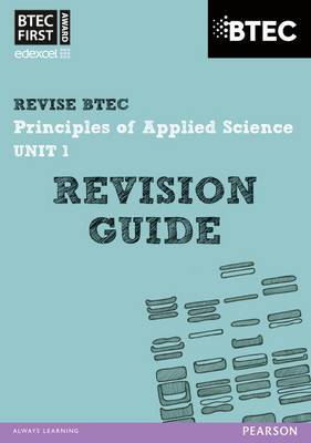 BTEC First in Applied Science: Principles of Applied Science Unit 1 Revision Guide: Unit 1