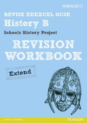 Revise Edexcel: Edexcel GCSE History Specification B Schools History Project Revision Workbook Extend