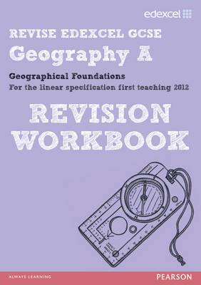 REVISE Edexcel: Edexcel GCSE Geography A Geographical Foundations Revision Workbook