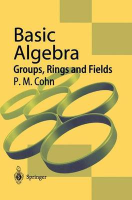 Basic Algebra: Groups, Rings and Fields