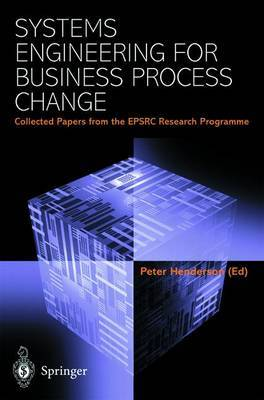 Systems Engineering for Business Process Change: Collected Papers from the EPSRC Research Programme