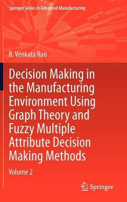 Decision Making in Manufacturing Environment Using Graph Theory and Fuzzy Multiple Attribute Decision Making Methods: 2013: Volume 2