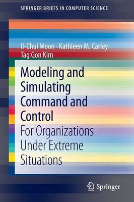 Modeling and Simulating Command and Control: For Organizations Under Extreme Situations
