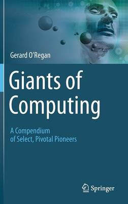 Giants of Computing: A Compendium of Select, Pivotal Pioneers