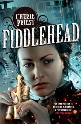 Fiddlehead: A Clockwork Century Novel