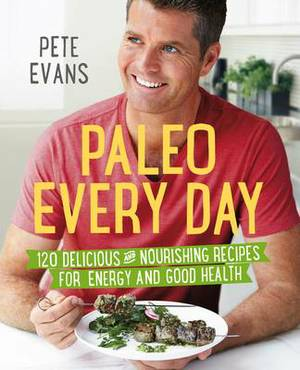 Paleo Every Day: 120 Delicious and Nourishing Recipes for Energy and Good Health